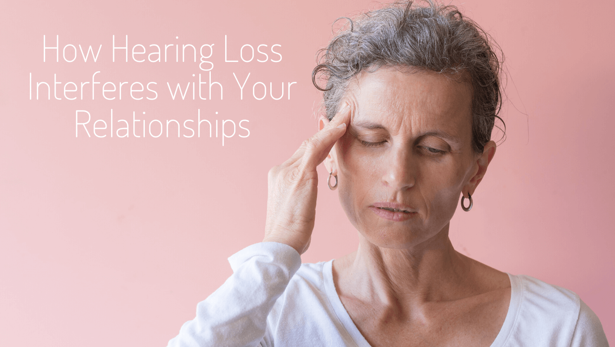 How Hearing Loss Interferes with Your Relationships